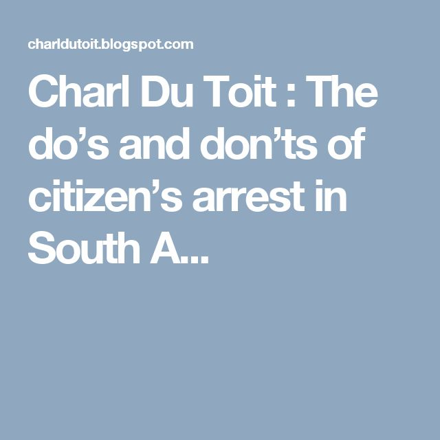 Charl Du Toit : The do's and don'ts of citizen's arrest in South A...