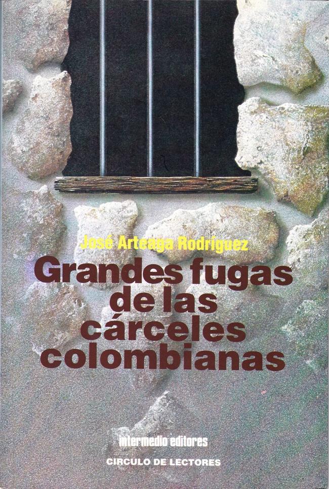 GRANDES FUGAS DE LAS CÁRCELES COLOMBIANAS. (Crónicas judiciales). Intermedio-Círculo de Lectores. Bogotá, 1994.