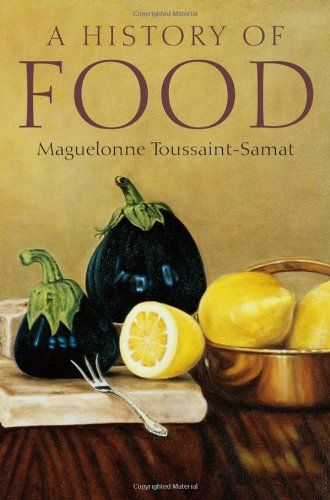 "Maguelonne Toussaint-Samat, ""A History of Food"""