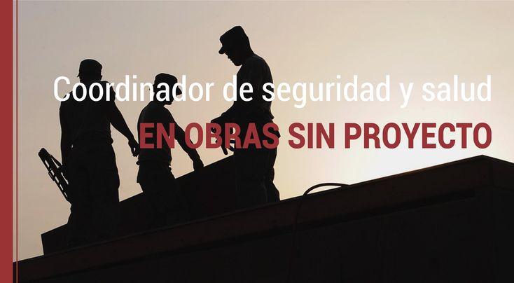 El promotor de una obra debe nombrar al coordinador de seguridad y salud, pero ¿qué sucede cuando se trata de obras sin proyecto?