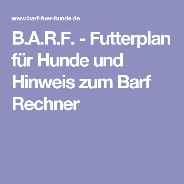 B.A.R.F. - Futterplan für Hunde und Hinweis zum Barf Rechner