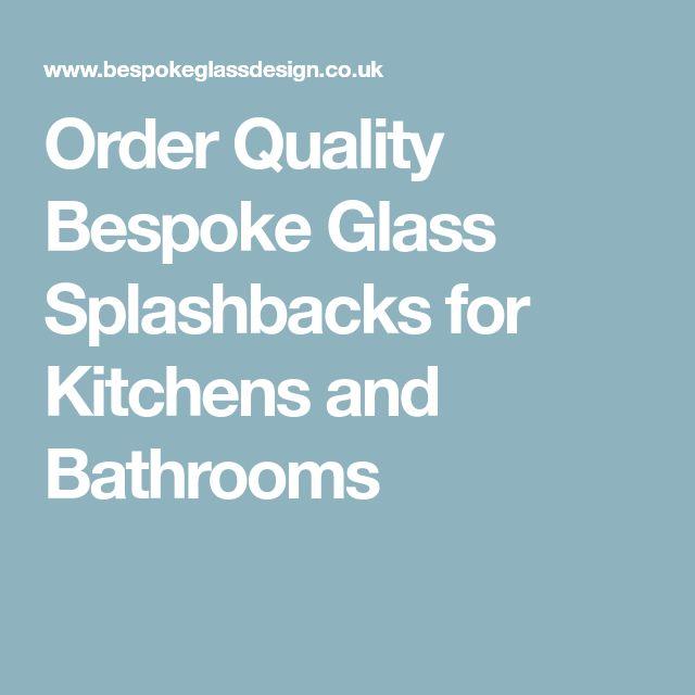 Order Quality Bespoke Glass Splashbacks for Kitchens and Bathrooms