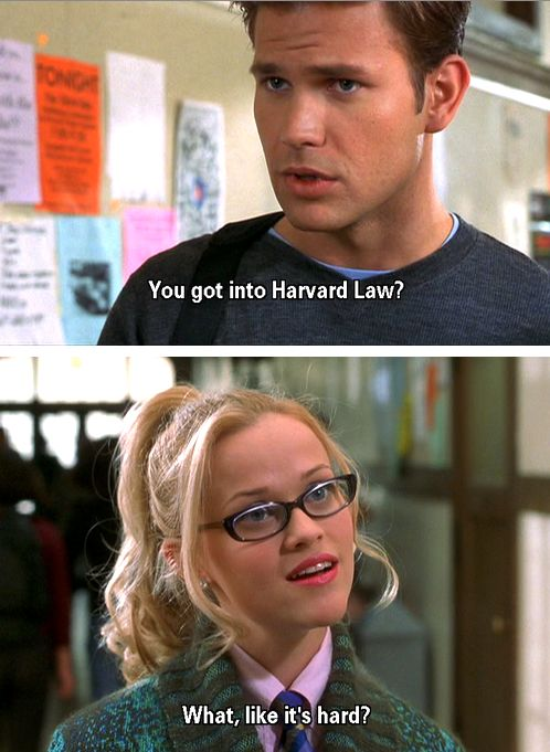 "Legally Blonde. Elle Woods...Every law students reason for going to law school. ""what like it's hard?"""