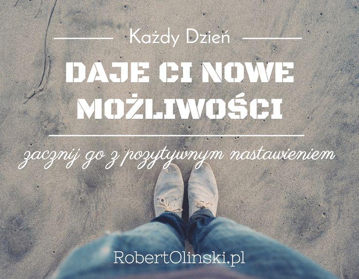 Każdy Dzień / DAJE CI NOWE MOŻLIWOŚCI / _______ / _______ / ______________________________ / zacznij go z pozytywnym nastawieniem / RobertOlinski.pl