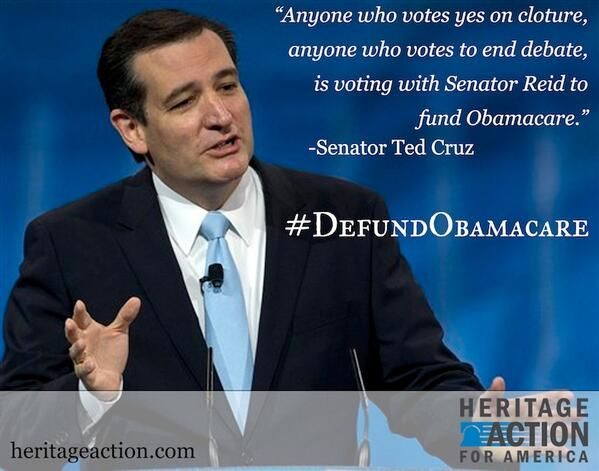 """Anyone who votes yes on cloture, anyone who votes to end debate, is voting with Senator Reid to fund Obamacare."" - Senator Ted Cruz"