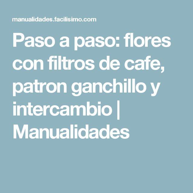 Paso a paso: flores con filtros de cafe, patron ganchillo y intercambio | Manualidades