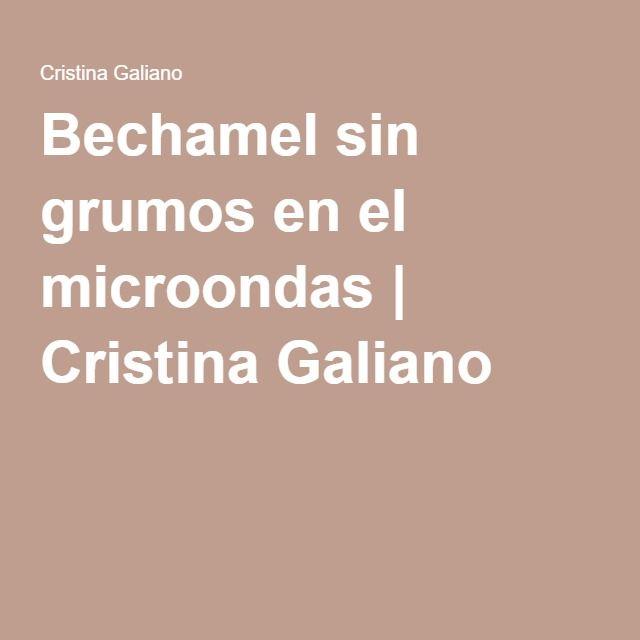 Bechamel sin grumos en el microondas | Cristina Galiano