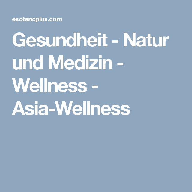Gesundheit - Natur und Medizin - Wellness - Asia-Wellness