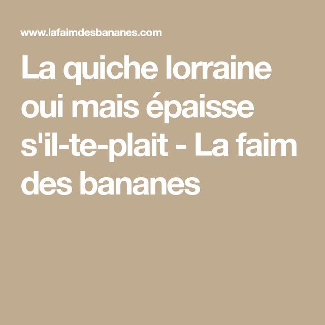 La quiche lorraine oui mais épaisse s'il-te-plait - La faim des bananes