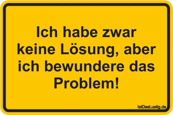 Ich habe zwar keine Lösung, aber ich bewundere das Problem! … gefunden auf ww… – Ist das lustig?