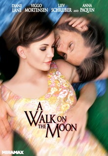 A Walk on the Moon.-Haven't seen it but I should, I like Diane Lane.