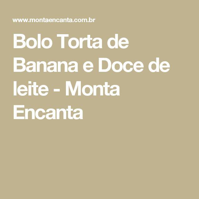 Bolo Torta de Banana e Doce de leite - Monta Encanta