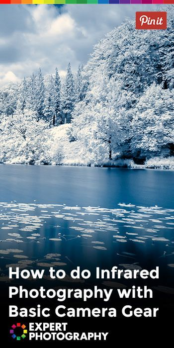 How to do Infrared Photography with Basic Camera Gear » Expert Photography