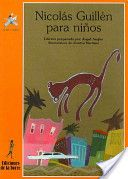 Nicolás Guillén para niños / Nicolas Guillén. Su obra, desbordante de contenido humano y de una frescura rítmica inimitable, sitúa a este autor cubano entre los más grandes poetas en lengua española.