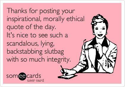 backstabbing quotes | ... see a scandalous, lying, backstabbing slutbag with so much integrity