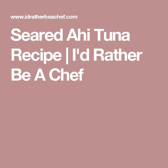 Seared Ahi Tuna Recipe | I'd Rather Be A Chef