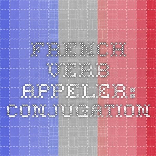 French verb appeler: conjugation