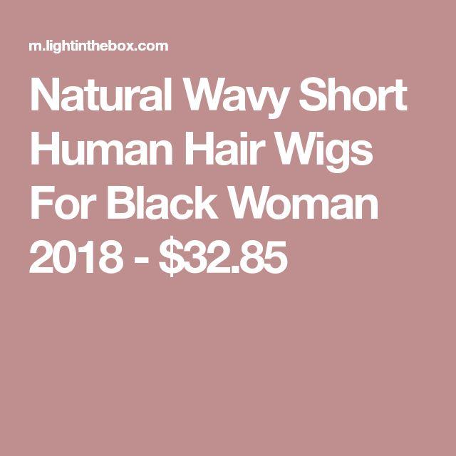 Natural Wavy Short Human Hair Wigs For Black Woman 2018 - $32.85
