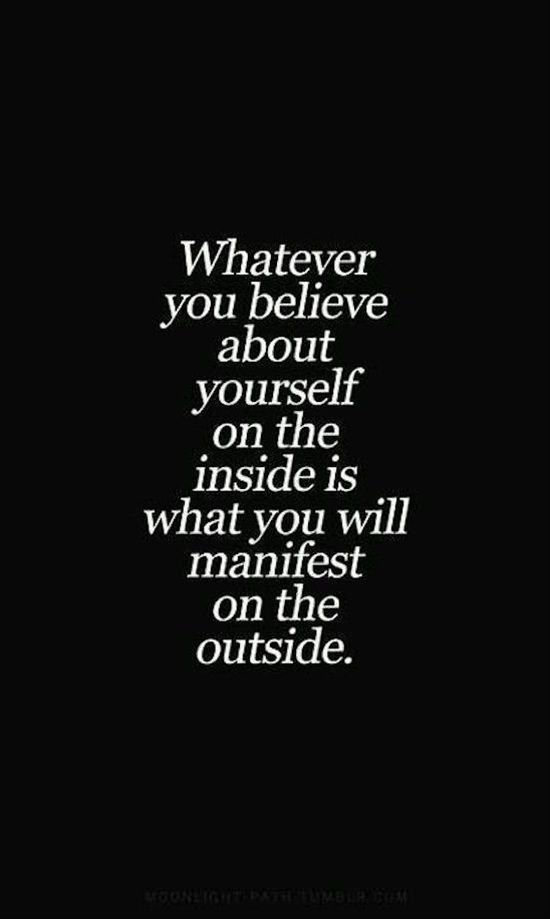 Whatever You Believe About Yourself on The Inside is What You Manifest on The Outside