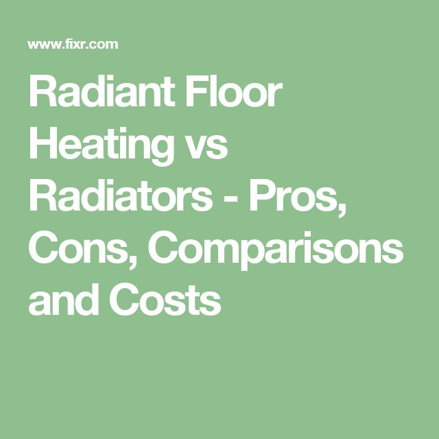 Radiant Floor Heating vs Radiators - Pros, Cons, Comparisons and Costs