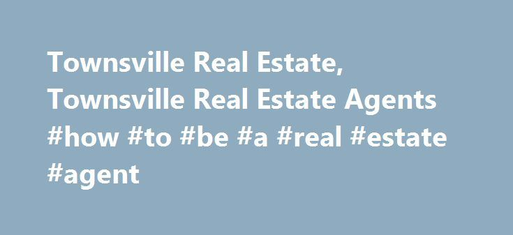 Townsville Real Estate, Townsville Real Estate Agents #how #to #be #a #real #estate #agent http://south-africa.remmont.com/townsville-real-estate-townsville-real-estate-agents-how-to-be-a-real-estate-agent/  #townsville real estate # Search Local Real Estate by State and City Search by County e.g. Contra Costa Nearby North Carolina real estate links: Search Soul City homes for sale to view current real estate listings, find Soul City real estate for sale in the MLS, and check Soul City home…