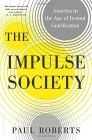Impulse Society: America in the Age of Instant Gratification – In this getAbstract summary, you will learn: How American society became culturally narcissistic; How corporate thinking and technology created a self-indulgent consumer society; How technology enables compulsive consumerism.