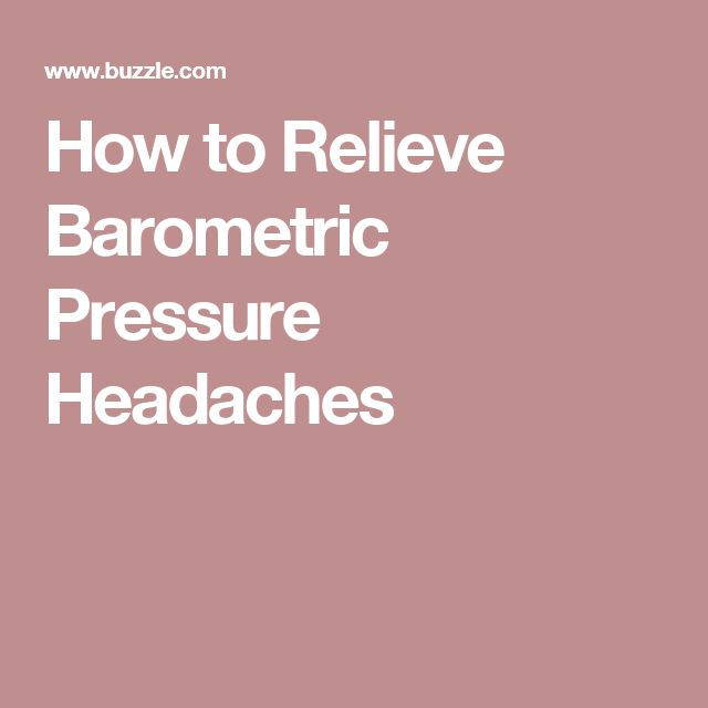 How to Relieve Barometric Pressure Headaches
