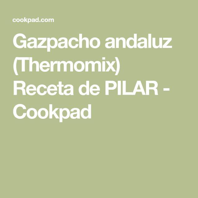 Gazpacho andaluz (Thermomix) Receta de PILAR - Cookpad