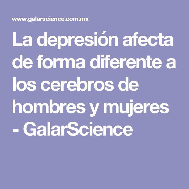La depresión afecta de forma diferente a los cerebros de hombres y mujeres - GalarScience