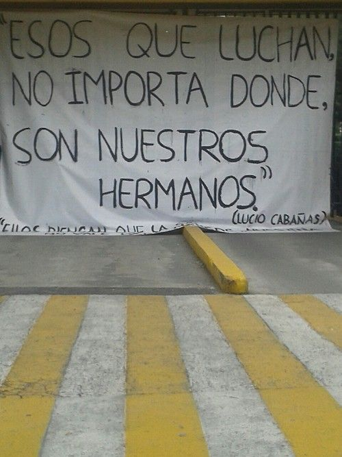 "notdavestrider: ""Those who fight, no matter where, are our brothers."" -Lucio Cabañas Mexican University students join a silent protest in several campuses. The schools have been shut down and covered with signs like this regarding the violence and injustice lived in Guerrero."