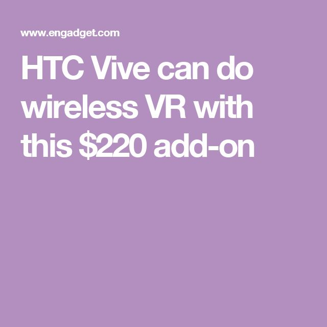 HTC Vive can do wireless VR with this $220 add-on