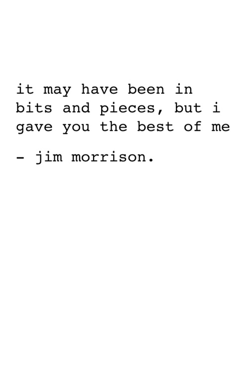 """I gave you the best of me""-Jim Morrison"