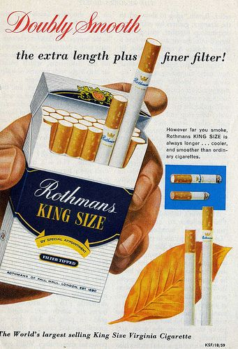 I had my first cigarette when I was a kid. We were surrounded by cigarettes everywhere we went. It was the thing to do. My friend Peggy taught me how to smoke behind the Hudson's Bay store in our town. I will never forget it. It was a Rothmans King Size. Notice   the absence of health warning on the package.