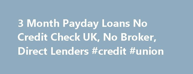 3 Month Payday Loans No Credit Check UK, No Broker, Direct Lenders #credit #union http://loans.nef2.com/2017/04/26/3-month-payday-loans-no-credit-check-uk-no-broker-direct-lenders-credit-union/  #3 month payday loans # Warning: Late repayment can cause you tap into serious monetary problems. For any help, go to moneyadviceservice.org.uk . 6 Reasons To Use 6 Month Loans UK 3 Month payday Loans UK During the period of…  Read more