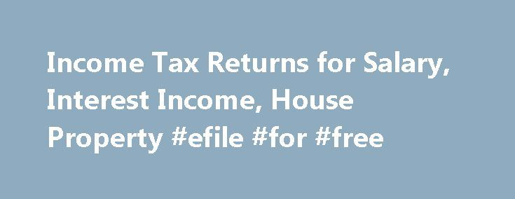 Income Tax Returns for Salary, Interest Income, House Property #efile #for #free http://income.nef2.com/income-tax-returns-for-salary-interest-income-house-property-efile-for-free/  #income tax return form 16 # Income Tax Returns for Salary Online Income Tax Return Filing for Salary Income, Interest Income, House property, Capital gain on Shares and Property IncomeTaxReturnindia.com provides easiest and hassle free return filing / online return filing experience. Each Income tax return is…
