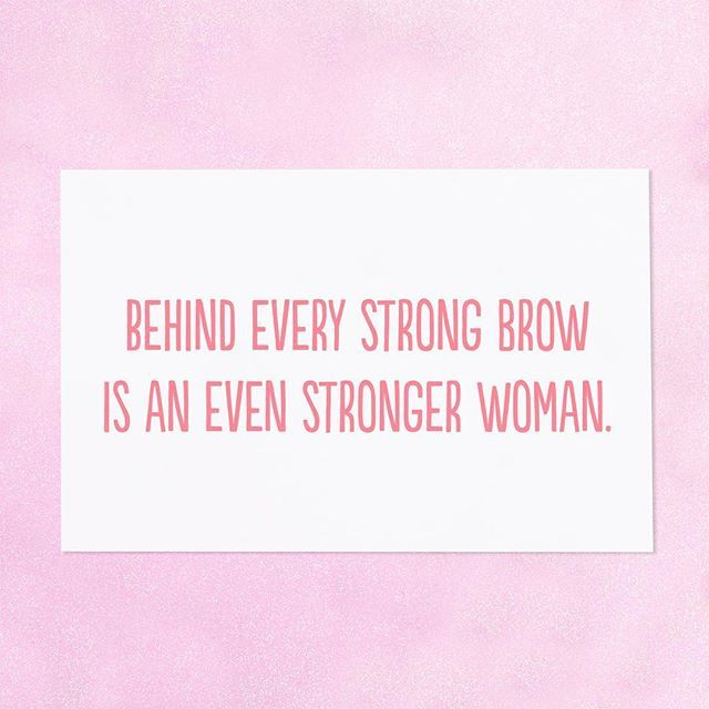 Behind every strong brow is an even stronger woman.