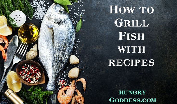 How to Grill Fish with Recipes by The Hungry Goddess