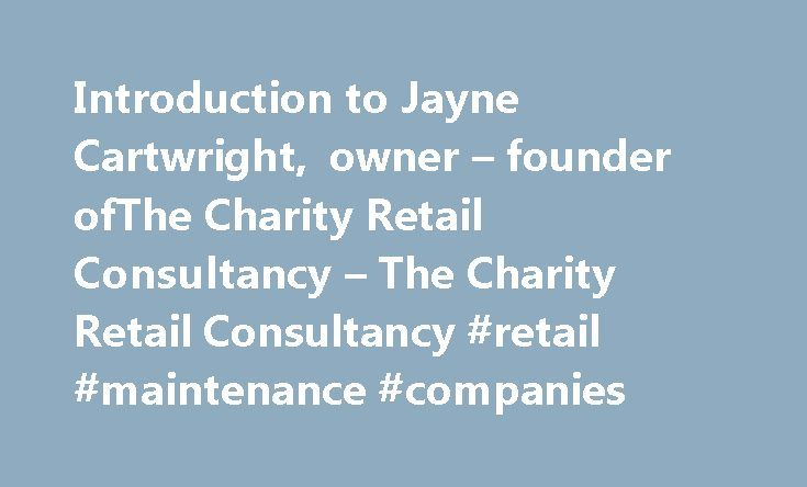 Introduction to Jayne Cartwright, owner – founder ofThe Charity Retail Consultancy – The Charity Retail Consultancy #retail #maintenance #companies http://retail.remmont.com/introduction-to-jayne-cartwright-owner-founder-ofthe-charity-retail-consultancy-the-charity-retail-consultancy-retail-maintenance-companies/  #retail consultancy # Introduction to Jayne Cartwright, owner founder ofThe Charity Retail Consultancy […]