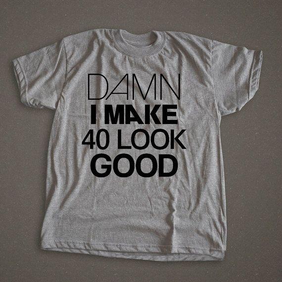 Damn I make 40 Look Good birthday shirt funny by AtKellieMorgan