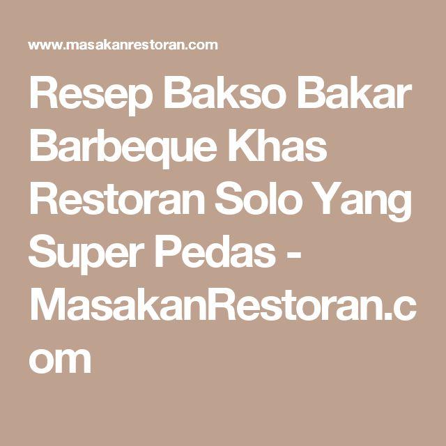 Resep Bakso Bakar Barbeque Khas Restoran Solo Yang Super Pedas - MasakanRestoran.com