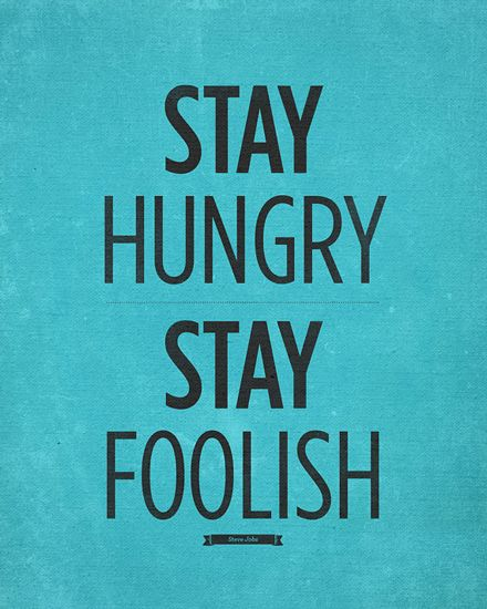 Stay Hungry, Stay FoolishHungry Stay, Wall Decor, Quotes Wall, Quote Wall, Christmas Thanksgiving, Steve Jobs, Job Quotes, Stay Foolish, Stay Hungry