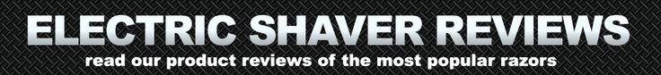 Looking for the best electric shaver reviews? Read the descriptions and customer reviews of the top rated electric razors in 2011-2012.