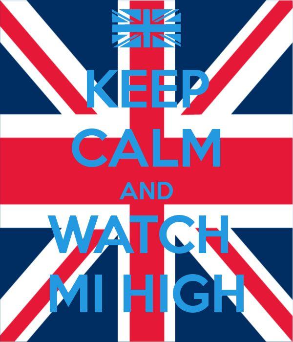 KEEP CALM AND WATCH  MI HIGH, LOL I MADE THIS!!!