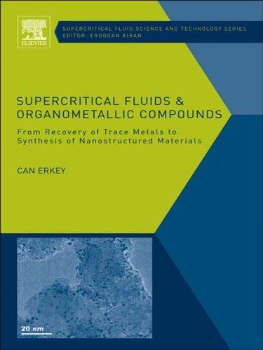 Supercritical Fluids and Organometallic Compounds: From Recovery of Trace Metals to Synthesis of Nanostructured Materials (Supercritical Fluid Science and Technology) by Can Erkey. $208.00. Author: Can Erkey. Publisher: Elsevier Science; 1 edition (October 27, 2011). 248 pages
