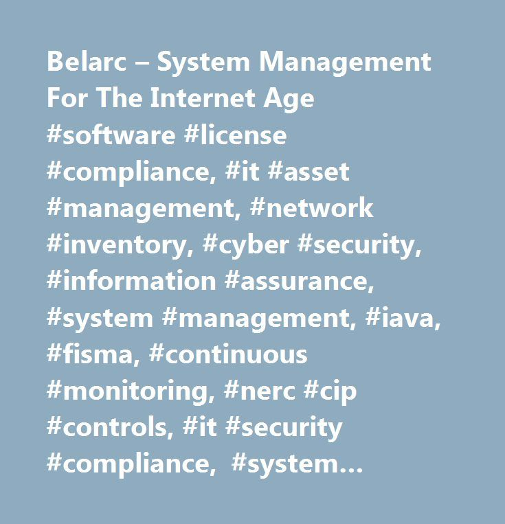 Belarc – System Management For The Internet Age #software #license #compliance, #it #asset #management, #network #inventory, #cyber #security, #information #assurance, #system #management, #iava, #fisma, #continuous #monitoring, #nerc #cip #controls, #it #security #compliance, #system #configuration, #hardware #inventory, #software #inventory, #asset #tracking, #software #license #compliance, #saas…