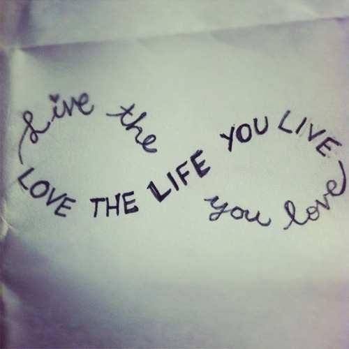 Live the life you #love. Love the life you live.