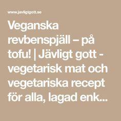 Veganska revbenspjäll – på tofu! | Jävligt gott - vegetarisk mat och vegetariska recept för alla, lagad enkelt och jävligt gott.