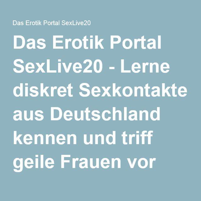 Das Erotik Portal SexLive20 - Lerne diskret Sexkontakte aus Deutschland kennen und triff geile Frauen vor der Sexcam