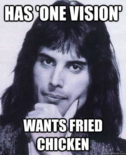 Freddie don't give a fuck. If Freddie wants fried chicken, BY GOD, he'll get fried chicken. | 22 Reasons Why Freddie Mercury Was The Most Legendary Man Ever