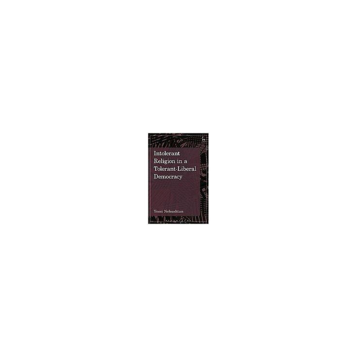 Intolerant Religion in a Tolerant-Liberal Democracy (Hardcover) (Yossi Nehushtan)